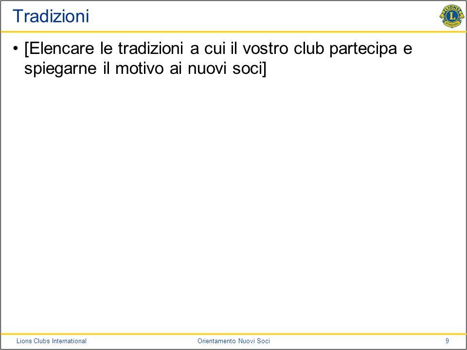 Tradizioni [Elencare le tradizioni a cui il vostro club partecipa e spiegarne il motivo ai nuovi soci]